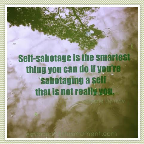 Embracing This Moment Life Coaching 5 Ways We Sabotage Our Own Success